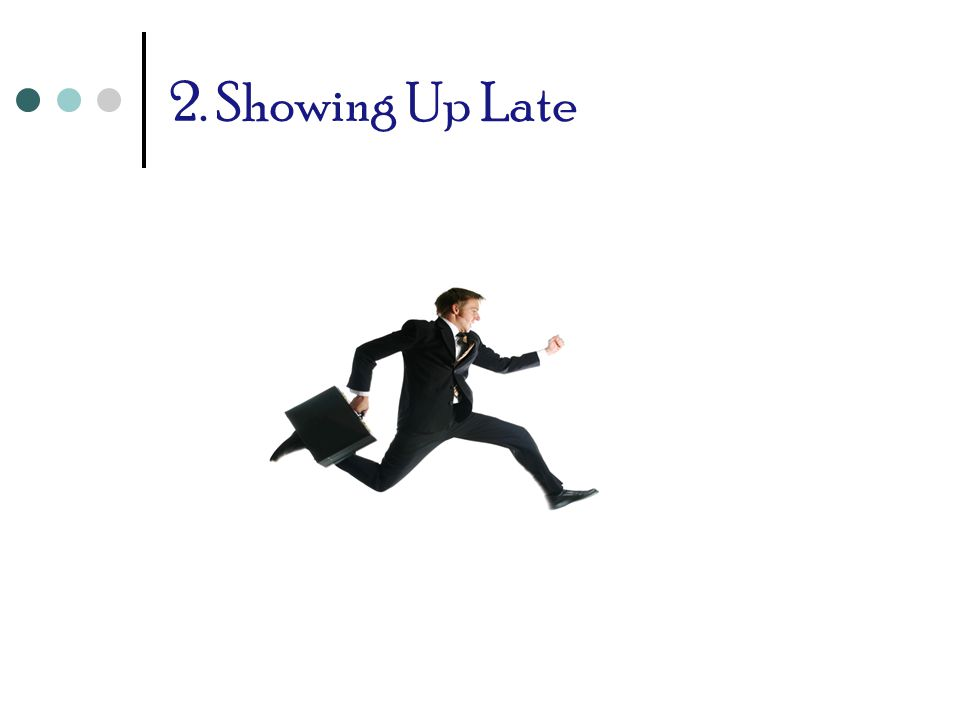 2. Showing Up Late