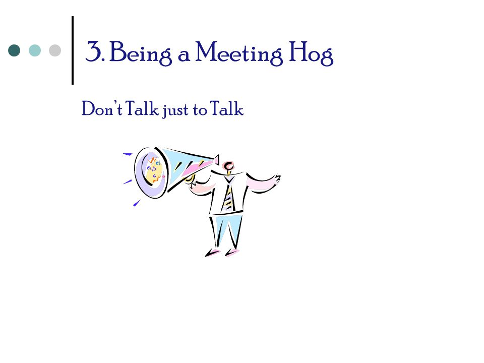 3. Being a Meeting Hog Don't Talk just to Talk