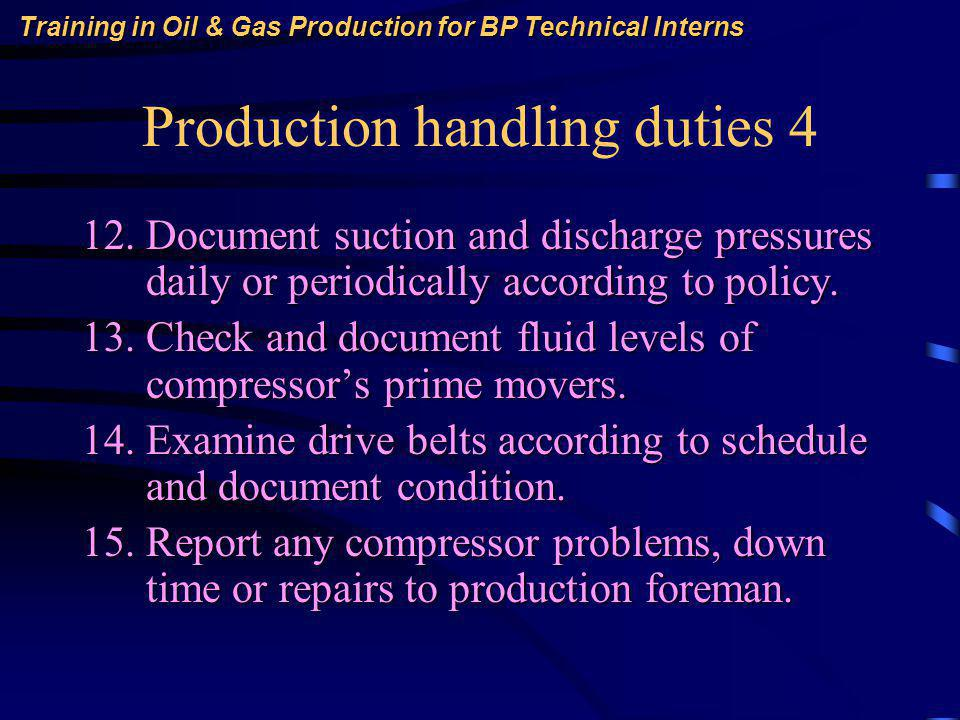 Training in Oil & Gas Production for BP Technical Interns Production handling duties 4 12.Document suction and discharge pressures daily or periodically according to policy.