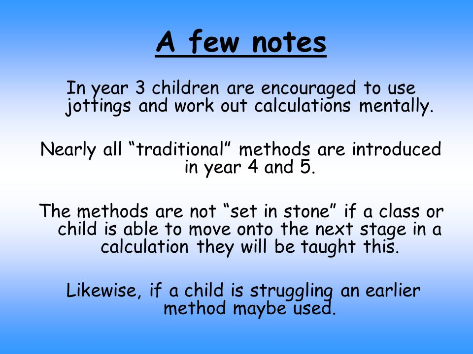 A few notes In year 3 children are encouraged to use jottings and work out calculations mentally.
