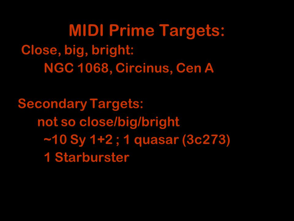 MIDI Prime Targets: Close, big, bright: NGC 1068, Circinus, Cen A Secondary Targets: not so close/big/bright ~10 Sy 1+2 ; 1 quasar (3c273) ‏ 1 Starburster