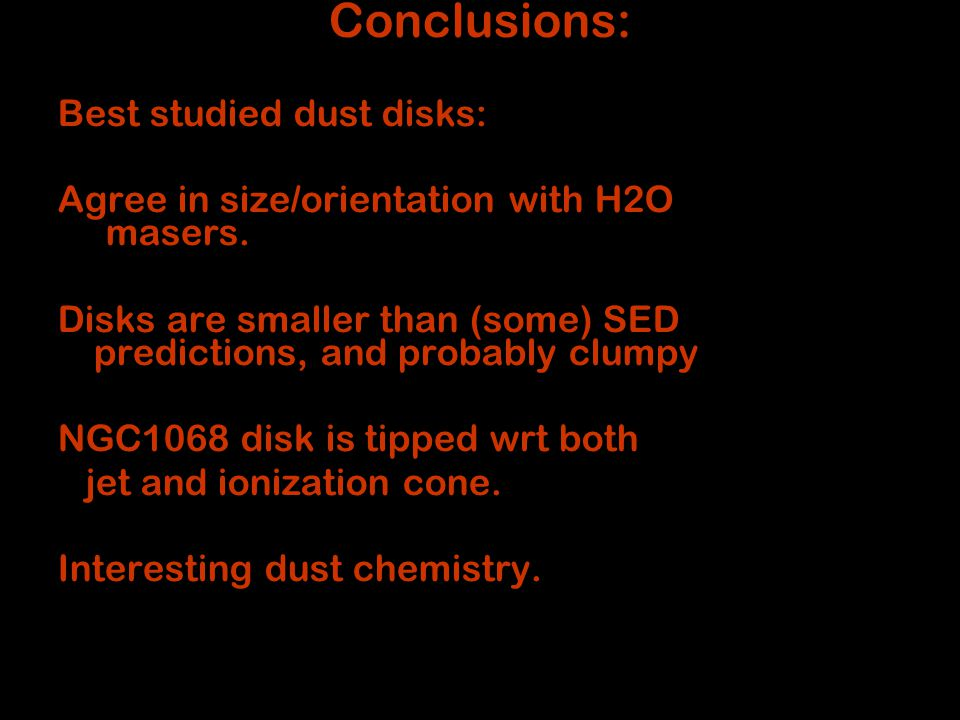 conclusions Conclusions: Best studied dust disks: Agree in size/orientation with H2O masers.