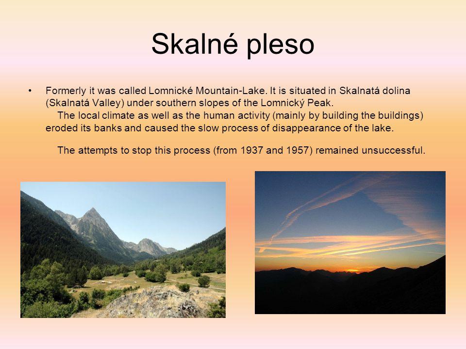 Skalné pleso Formerly it was called Lomnické Mountain-Lake. It is situated in Skalnatá dolina (Skalnatá Valley) under southern slopes of the Lomnický