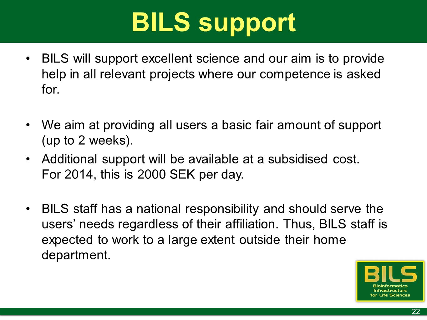 BILS support BILS will support excellent science and our aim is to provide help in all relevant projects where our competence is asked for. We aim at