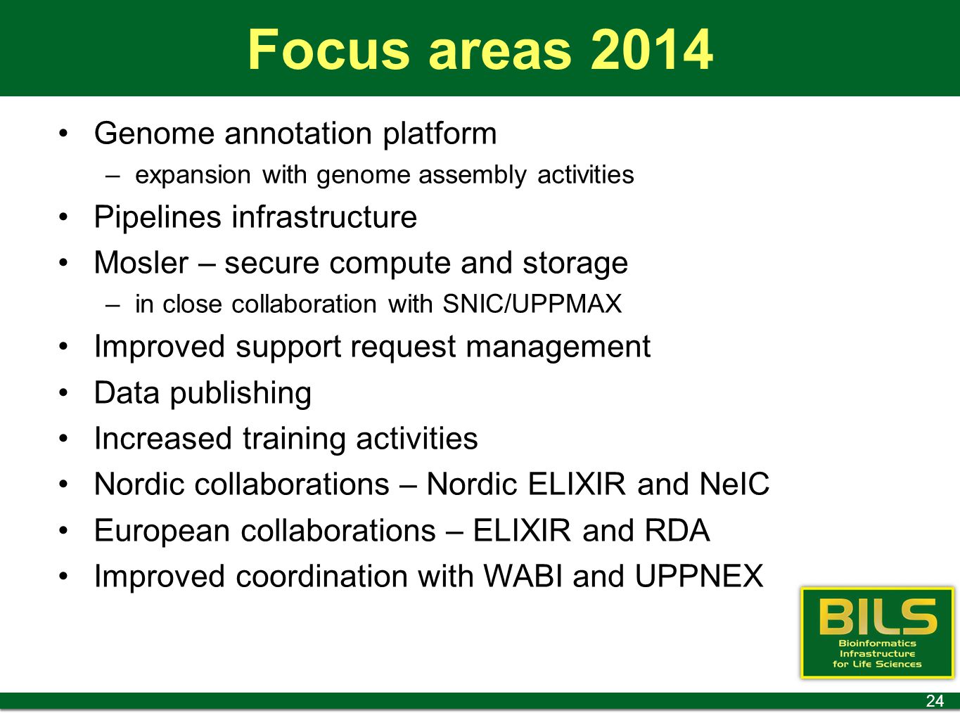 Focus areas 2014 Genome annotation platform –expansion with genome assembly activities Pipelines infrastructure Mosler – secure compute and storage –i