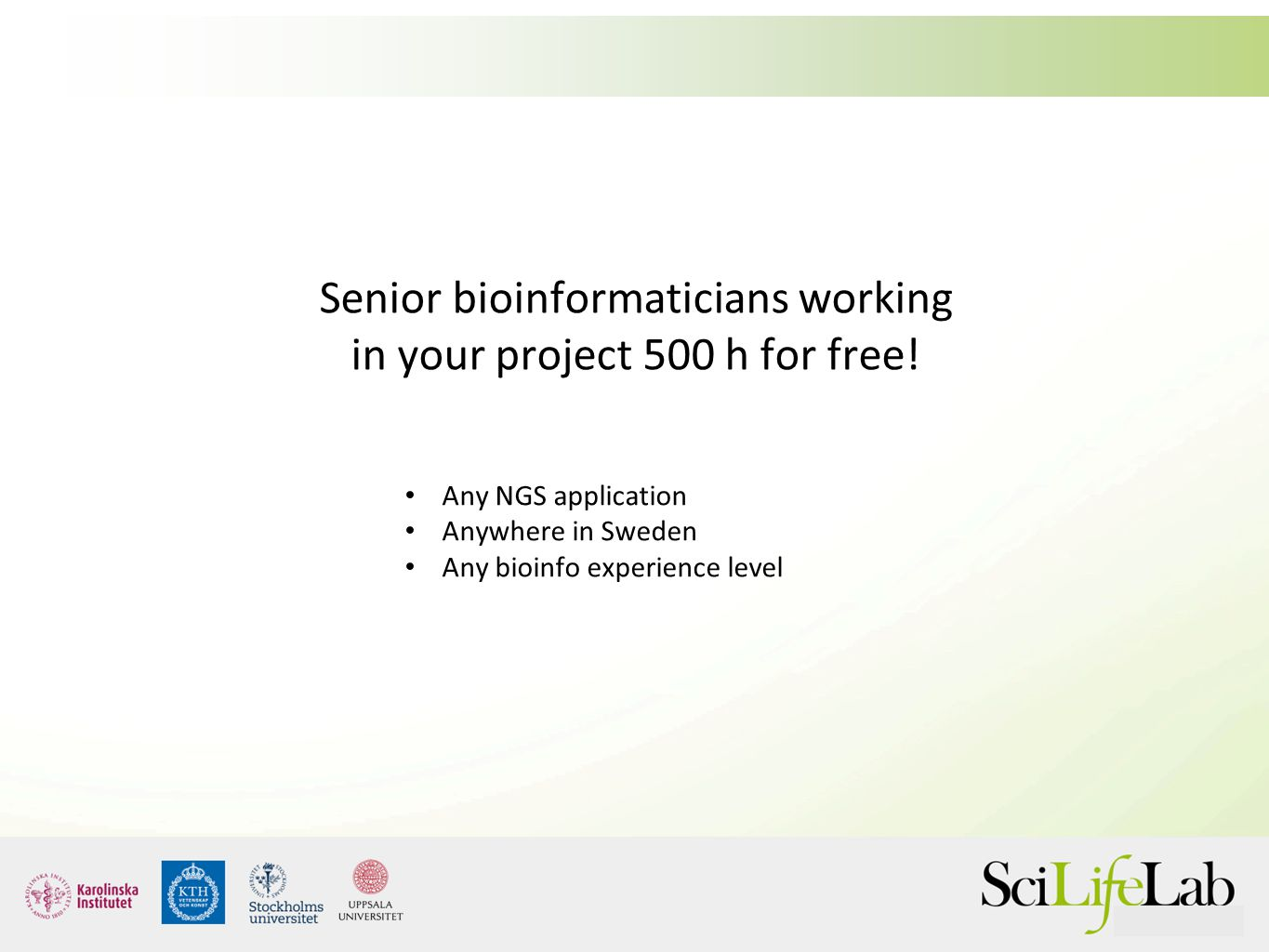 Senior bioinformaticians working in your project 500 h for free! Any NGS application Anywhere in Sweden Any bioinfo experience level