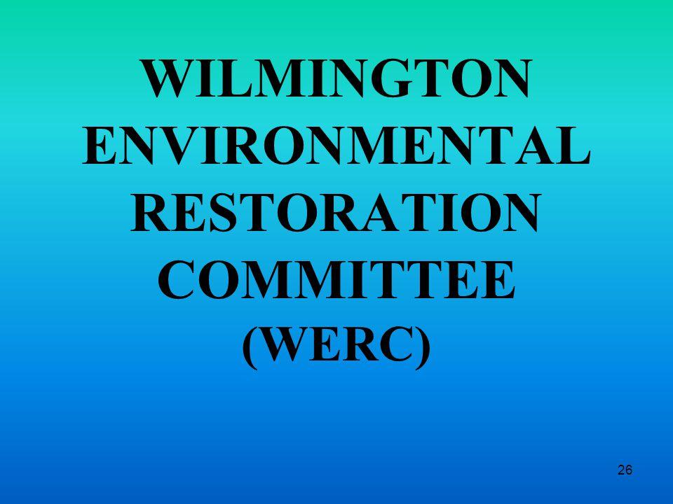 26 WILMINGTON ENVIRONMENTAL RESTORATION COMMITTEE (WERC)