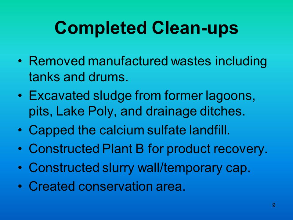 9 Completed Clean-ups Removed manufactured wastes including tanks and drums.