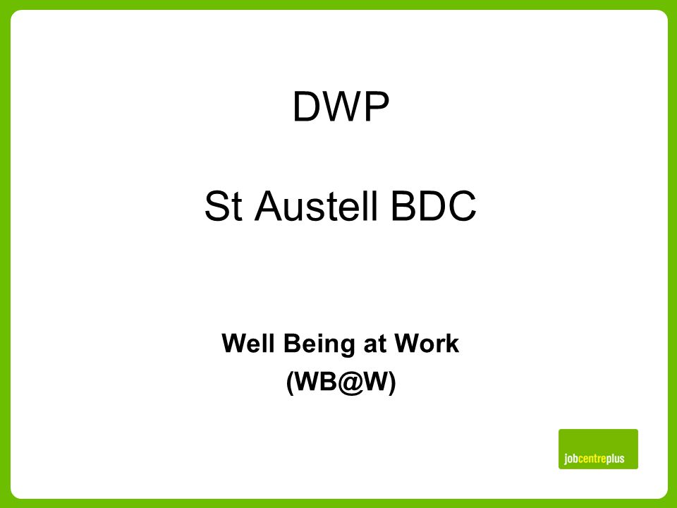 DWP St Austell BDC Well Being at Work (WB@W)
