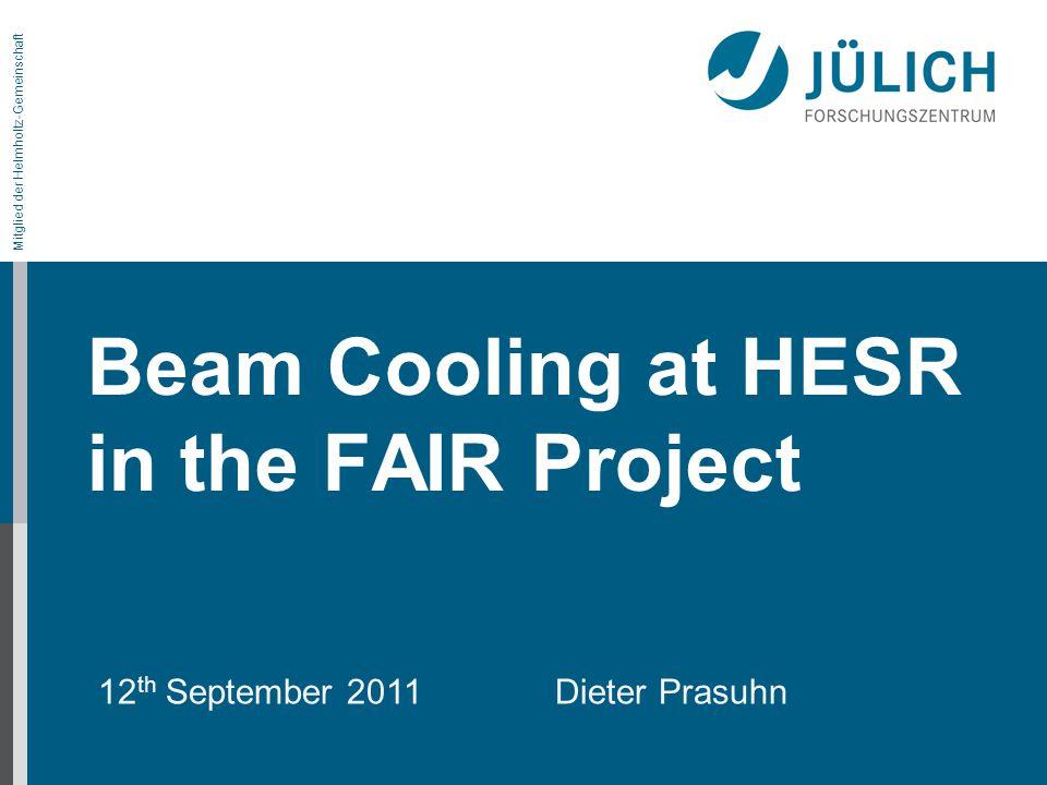 Mitglied der Helmholtz-Gemeinschaft Beam Cooling at HESR in the FAIR Project 12 th September 2011 Dieter Prasuhn