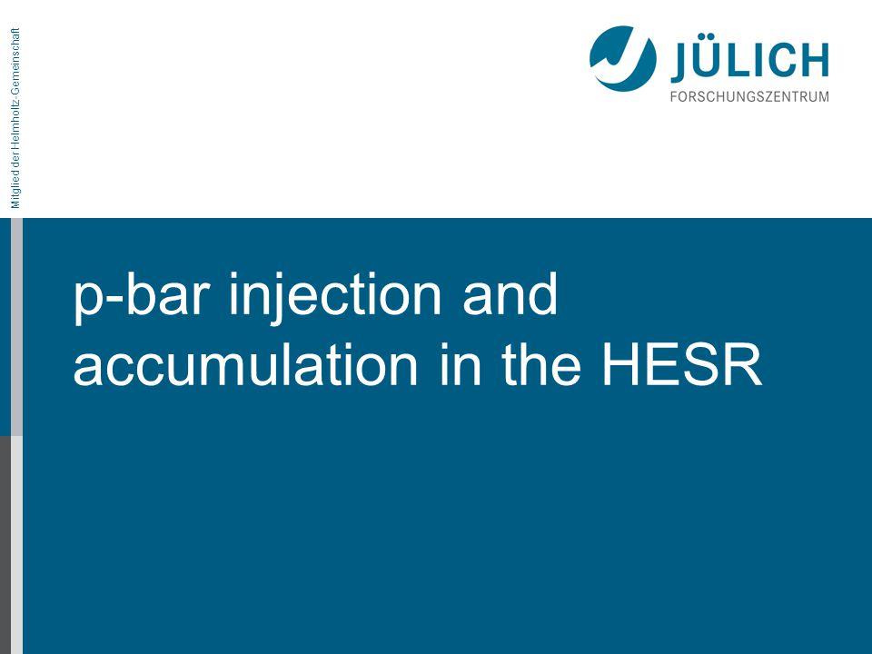 Mitglied der Helmholtz-Gemeinschaft p-bar injection and accumulation in the HESR