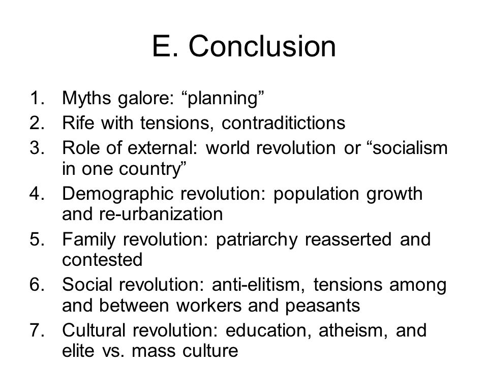"E. Conclusion 1.Myths galore: ""planning"" 2.Rife with tensions, contraditictions 3.Role of external: world revolution or ""socialism in one country"" 4.D"