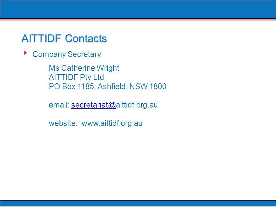  Company Secretary: Ms Catherine Wright AITTIDF Pty Ltd PO Box 1185, Ashfield, NSW 1800 email: secretariat@aittidf.org.ausecretariat@ website: www.aittidf.org.au AITTIDF Contacts