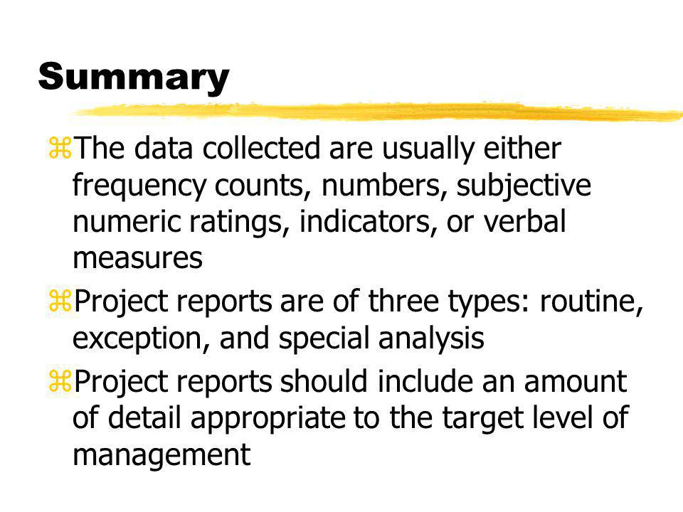 Summary zThe data collected are usually either frequency counts, numbers, subjective numeric ratings, indicators, or verbal measures zProject reports