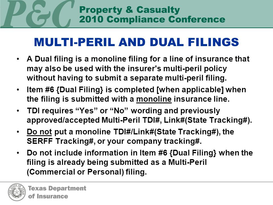 MULTI-PERIL AND DUAL FILINGS A Dual filing is a monoline filing for a line of insurance that may also be used with the insurer s multi-peril policy without having to submit a separate multi-peril filing.