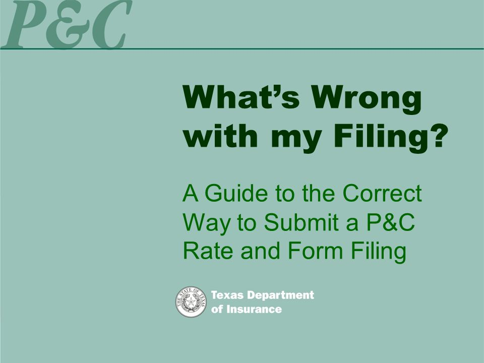 What's Wrong with my Filing A Guide to the Correct Way to Submit a P&C Rate and Form Filing