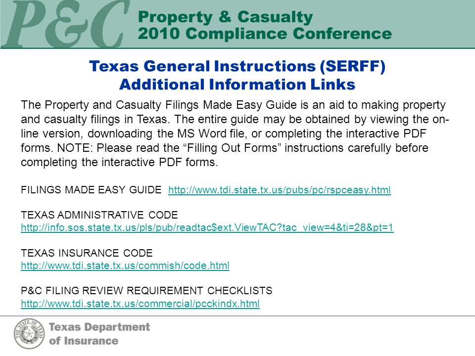 Texas General Instructions (SERFF) Additional Information Links The Property and Casualty Filings Made Easy Guide is an aid to making property and casualty filings in Texas.