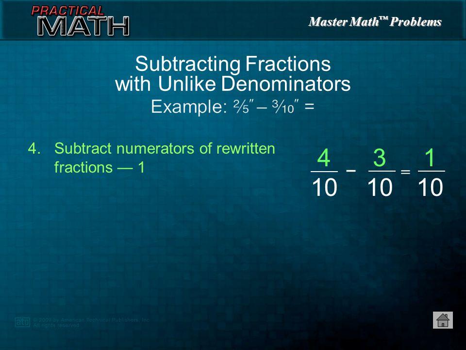 Master Math ™ Problems 4.Subtract numerators of rewritten fractions — 1 Subtracting Fractions with Unlike Denominators = – 1 10 4 10 3 10