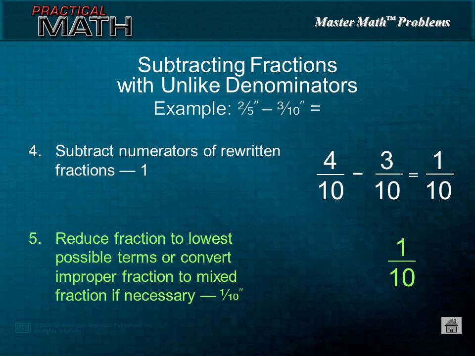 Master Math ™ Problems 4.Subtract numerators of rewritten fractions — 1 Subtracting Fractions with Unlike Denominators = – 1 10 4 10 3 10