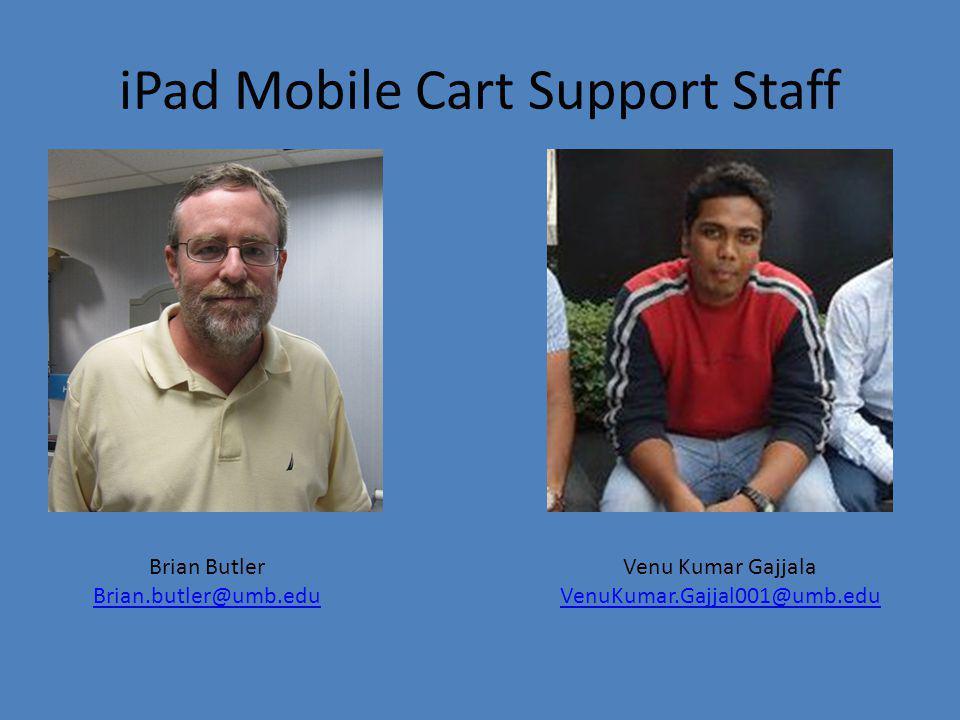 iPad Mobile Cart Support Staff Brian Butler Brian.butler@umb.edu Venu Kumar Gajjala VenuKumar.Gajjal001@umb.edu VenuKumar.Gajjal001@umb.edu