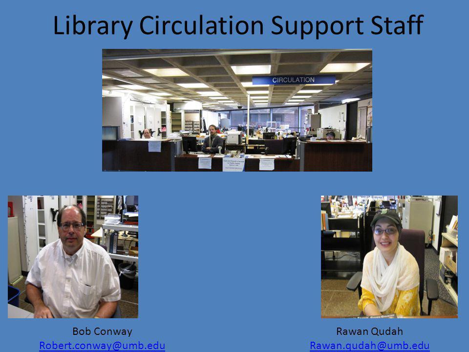 Library Circulation Support Staff Rawan Qudah Rawan.qudah@umb.edu Bob Conway Robert.conway@umb.edu