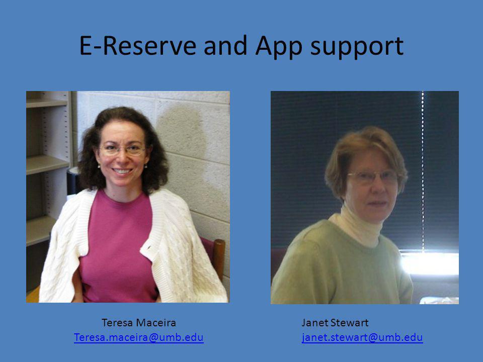 E-Reserve and App support Teresa Maceira Teresa.maceira@umb.edu Janet Stewart janet.stewart@umb.edu