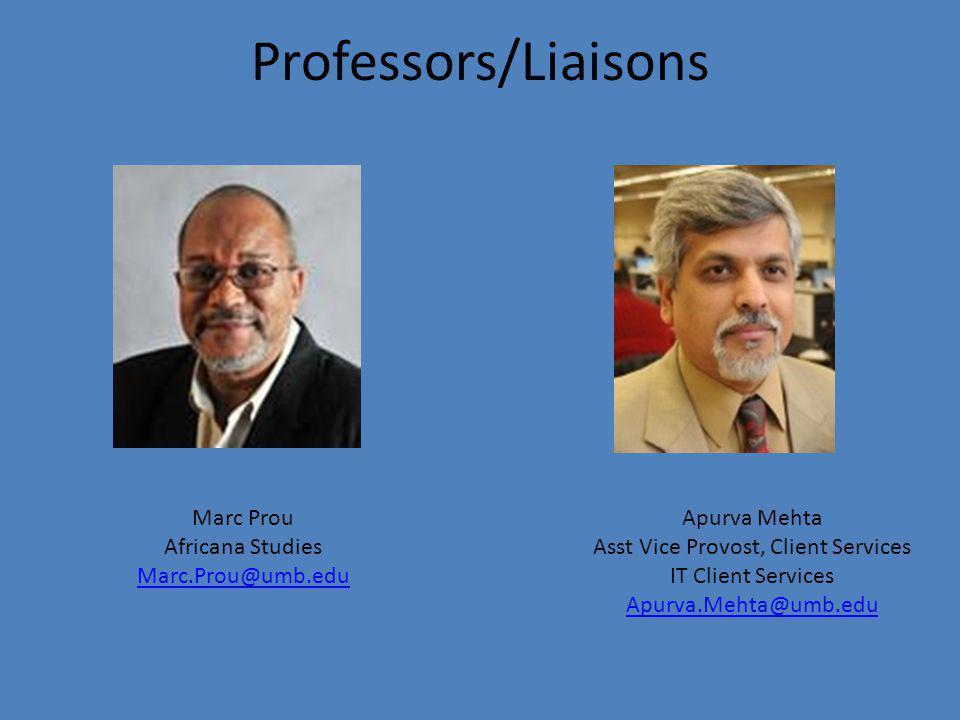 Professors/Liaisons Marc Prou Africana Studies Marc.Prou@umb.edu Marc.Prou@umb.edu Apurva Mehta Asst Vice Provost, Client Services IT Client Services Apurva.Mehta@umb.edu Apurva.Mehta@umb.edu