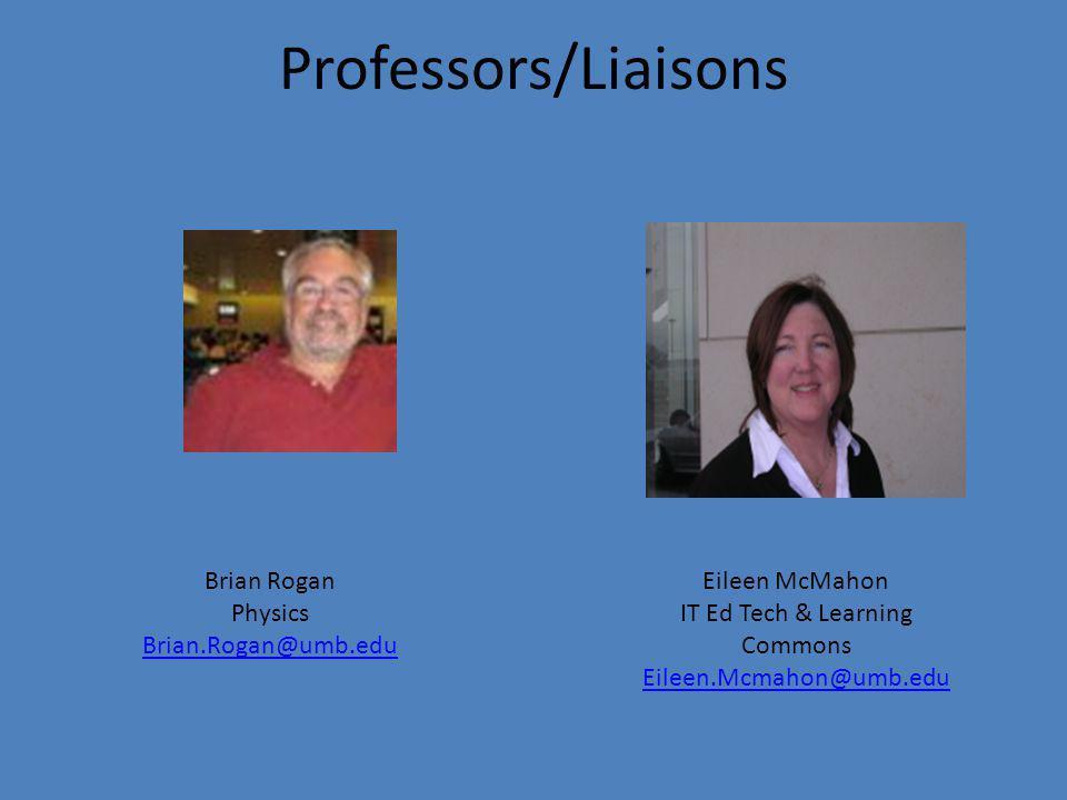Professors/Liaisons Eileen McMahon IT Ed Tech & Learning Commons Eileen.Mcmahon@umb.edu Eileen.Mcmahon@umb.edu Brian Rogan Physics Brian.Rogan@umb.edu Brian.Rogan@umb.edu