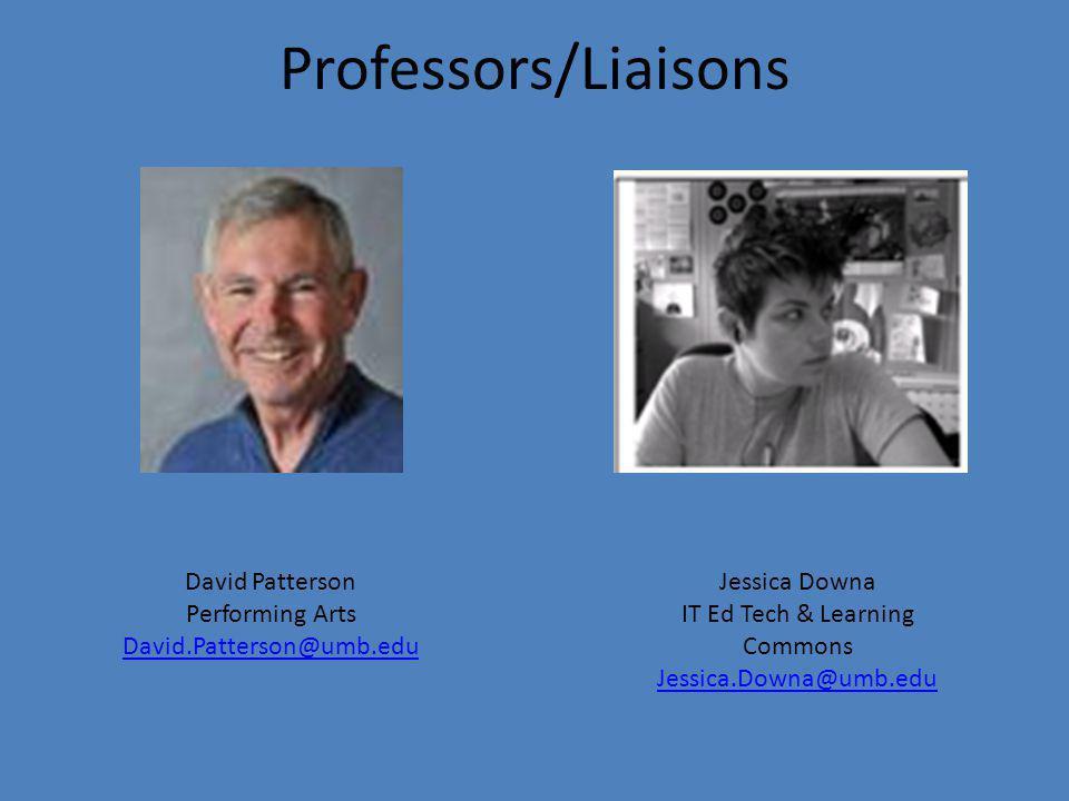 Professors/Liaisons Jessica Downa IT Ed Tech & Learning Commons Jessica.Downa@umb.edu Jessica.Downa@umb.edu David Patterson Performing Arts David.Patterson@umb.edu David.Patterson@umb.edu
