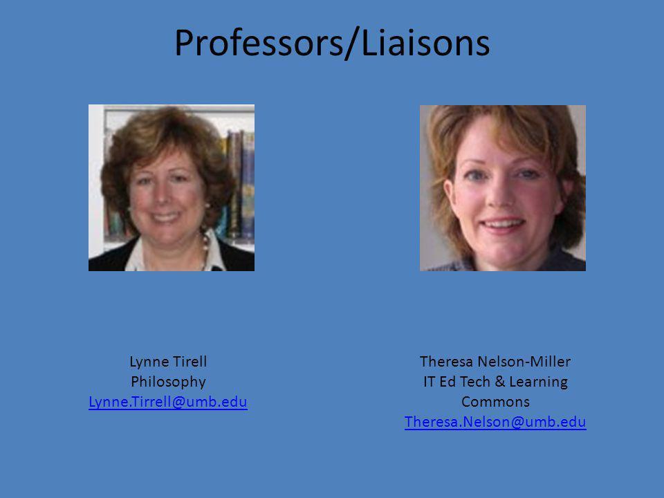 Theresa Nelson-Miller IT Ed Tech & Learning Commons Theresa.Nelson@umb.edu Theresa.Nelson@umb.edu Lynne Tirell Philosophy Lynne.Tirrell@umb.edu Lynne.Tirrell@umb.edu Professors/Liaisons