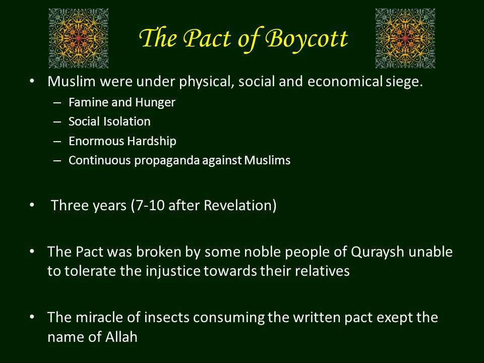 The Pact of Boycott Muslim were under physical, social and economical siege. – Famine and Hunger – Social Isolation – Enormous Hardship – Continuous p