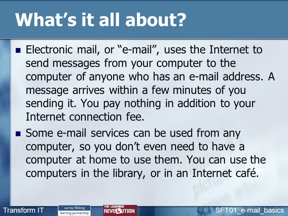 Transform IT SFT01_e-mail_basics Try this To use e-mail, you need to register with an e-mail service provider and get an address.