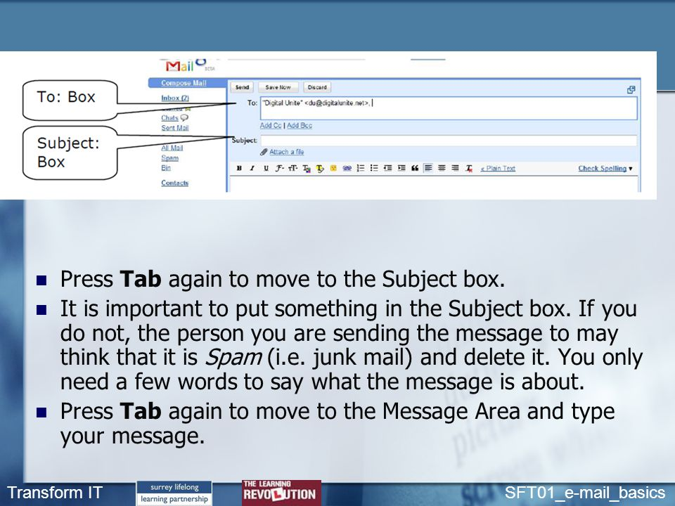 Transform IT SFT01_e-mail_basics It is important to put something in the Subject box.