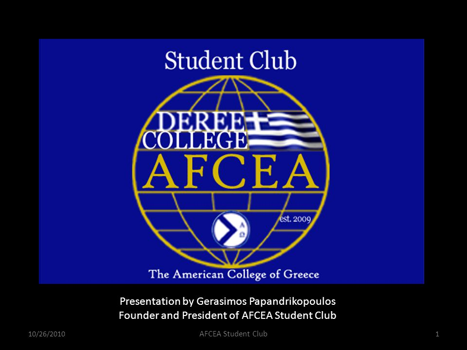 10/26/20101 AFCEA Student Club Presentation by Gerasimos Papandrikopoulos Founder and President of AFCEA Student Club