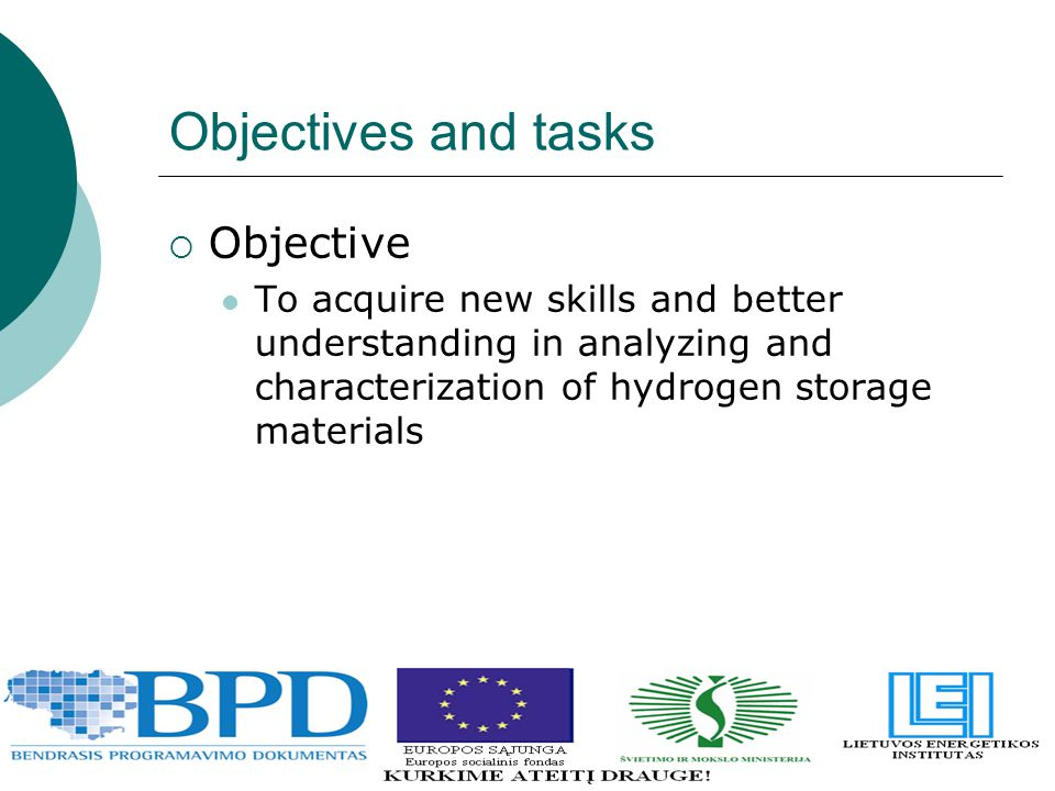Objectives and tasks  Objective To acquire new skills and better understanding in analyzing and characterization of hydrogen storage materials