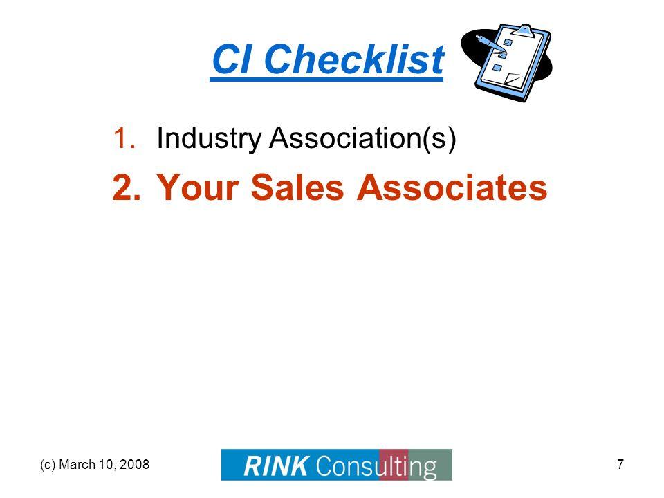 (c) March 10, 20087 CI Checklist 1.Industry Association(s) 2.Your Sales Associates