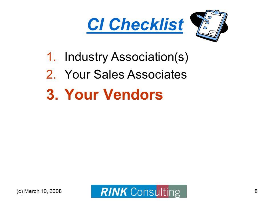 (c) March 10, 20088 CI Checklist 1.Industry Association(s) 2.Your Sales Associates 3.Your Vendors