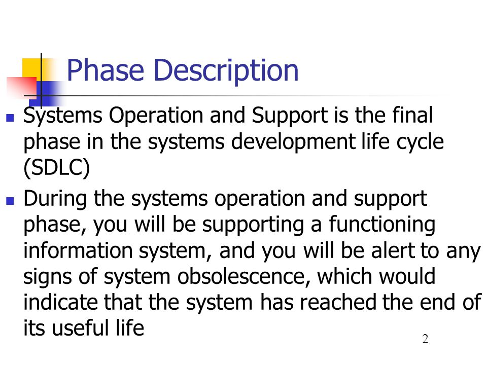 3 Chapter Objectives Explain how the systems operation and support phase relates to the rest of the system development process Describe user support activities, including user training and help desks Discuss the four main types of system maintenance: corrective, adaptive, perfective, and preventive