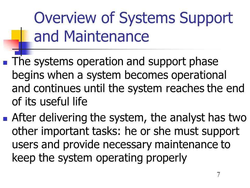 8 User Support Activities User Training You already are familiar with initial user training that is performed when a new system is introduced In addition, new employees must learn how to use the company's information systems User training package Training users about system changes is similar to initial training