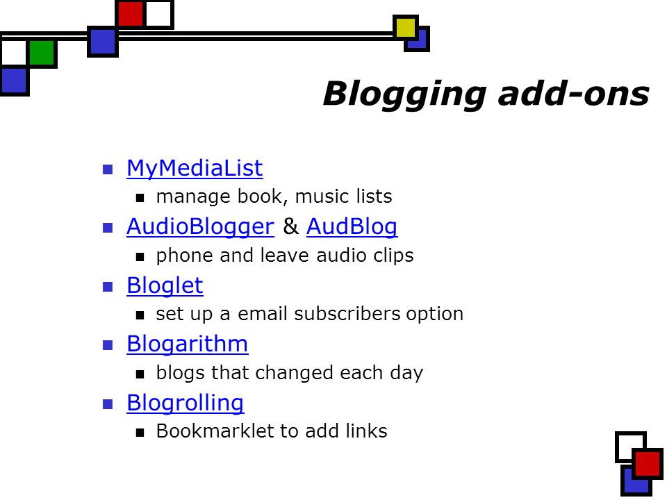 Blogging add-ons MyMediaList manage book, music lists AudioBlogger & AudBlog AudioBloggerAudBlog phone and leave audio clips Bloglet set up a email su
