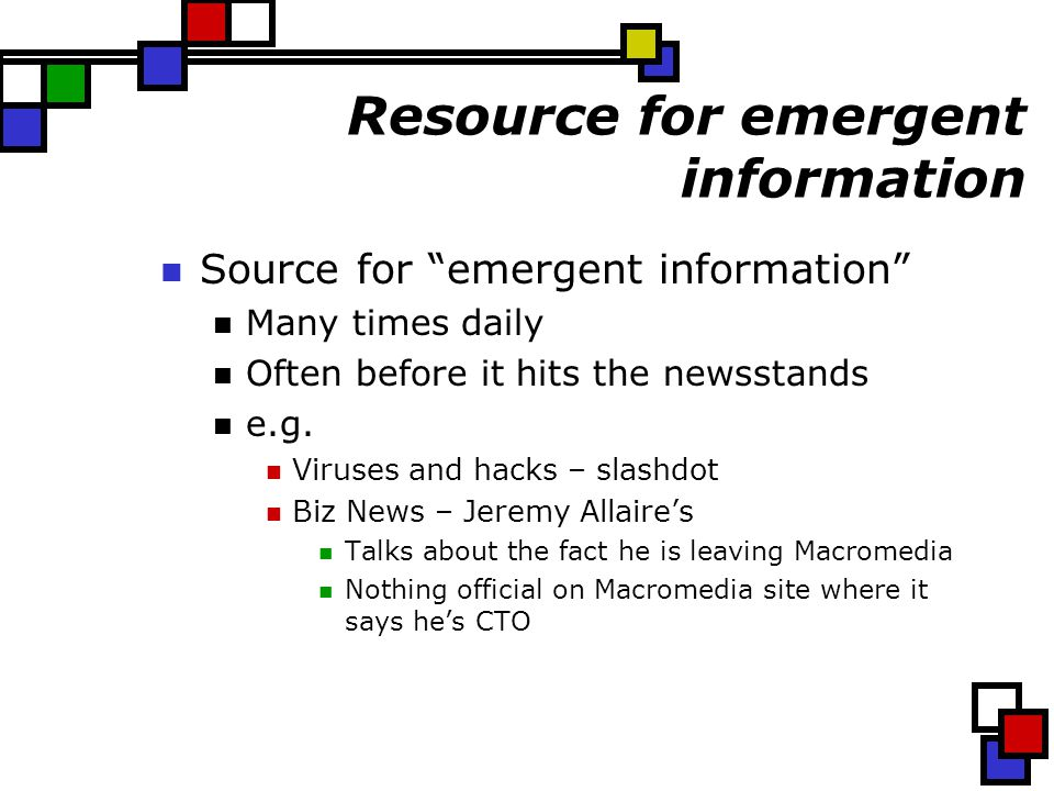 Resource for emergent information Source for emergent information Many times daily Often before it hits the newsstands e.g.