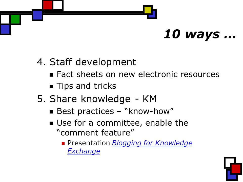 10 ways … 4. Staff development Fact sheets on new electronic resources Tips and tricks 5.