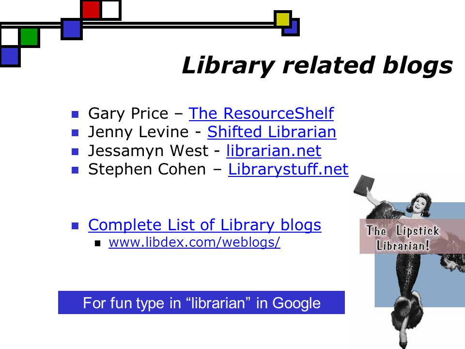 Library related blogs Gary Price – The ResourceShelfThe ResourceShelf Jenny Levine - Shifted LibrarianShifted Librarian Jessamyn West - librarian.netl