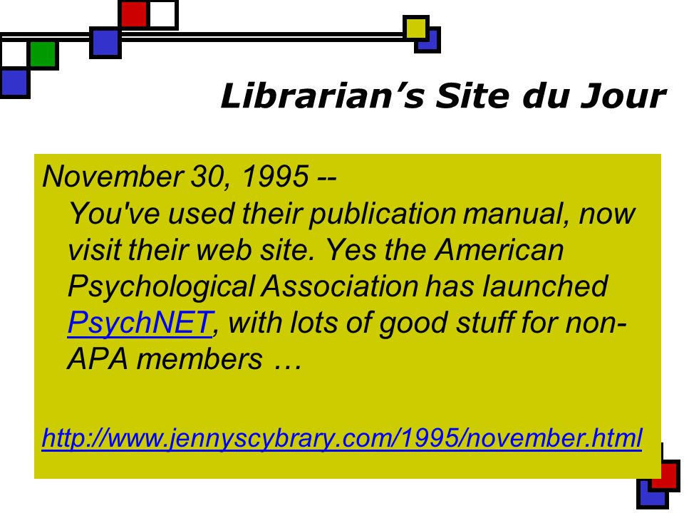 Librarian's Site du Jour November 30, 1995 -- You ve used their publication manual, now visit their web site.