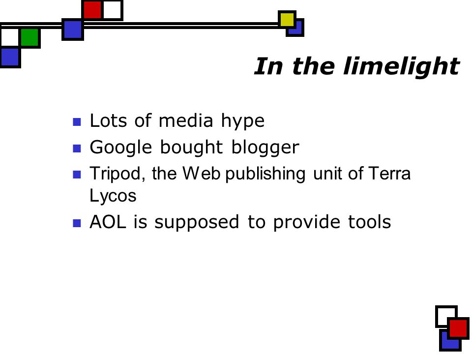 In the limelight Lots of media hype Google bought blogger Tripod, the Web publishing unit of Terra Lycos AOL is supposed to provide tools