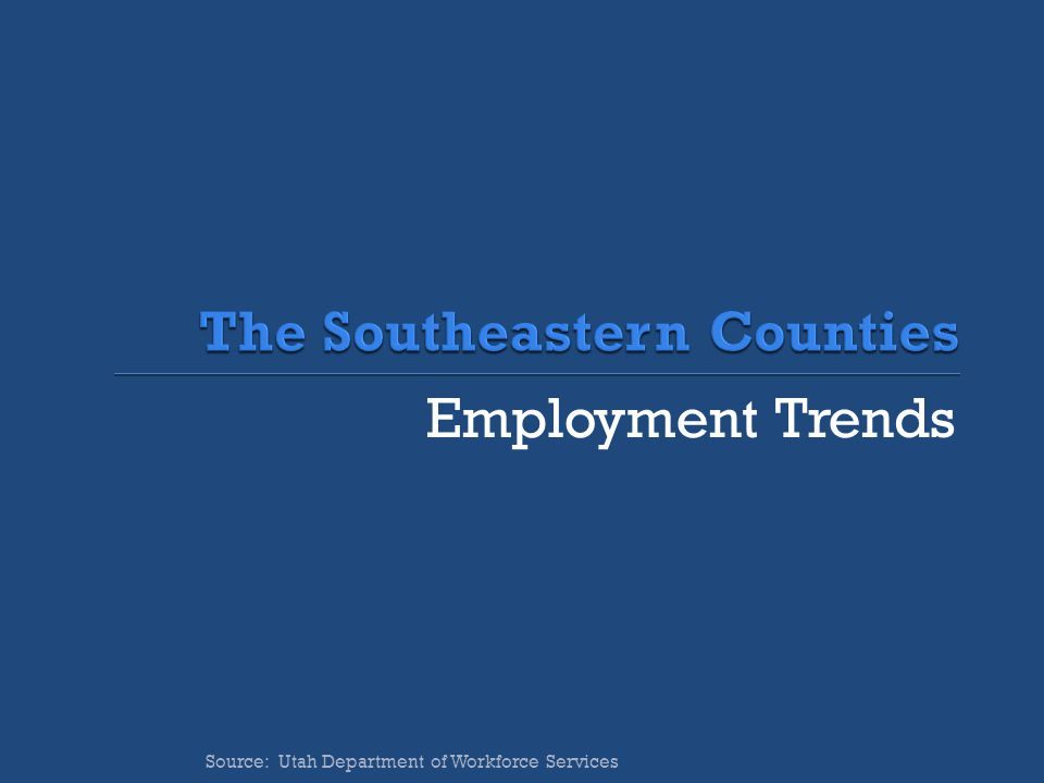 Employment Trends Source: Utah Department of Workforce Services