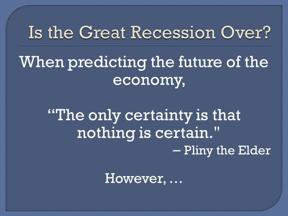 "When predicting the future of the economy, ""The only certainty is that nothing is certain."