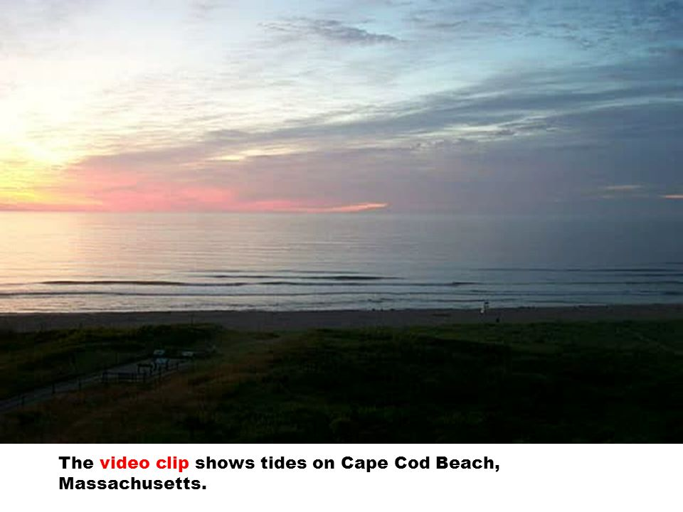 The video clip shows tides on Cape Cod Beach, Massachusetts.