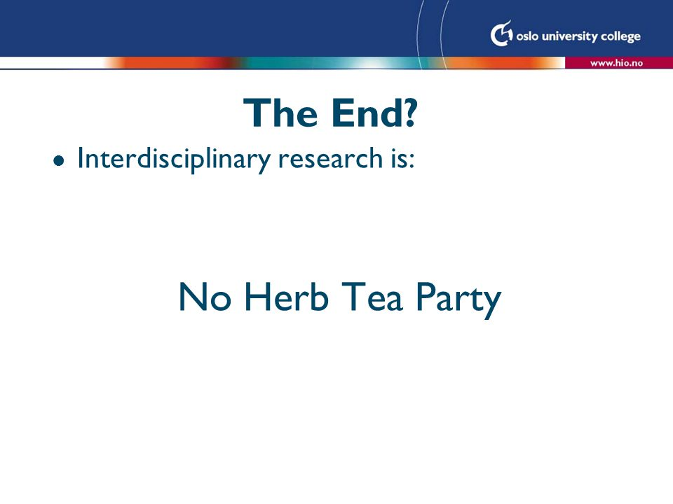 The End? l Interdisciplinary research is: No Herb Tea Party