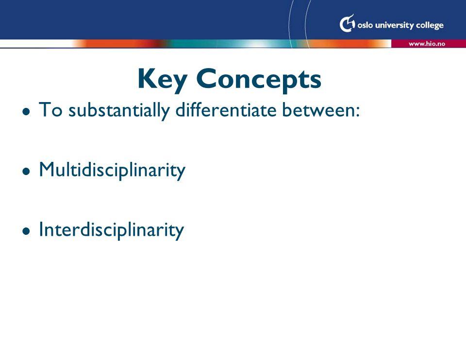 Key Concepts l To substantially differentiate between: l Multidisciplinarity l Interdisciplinarity